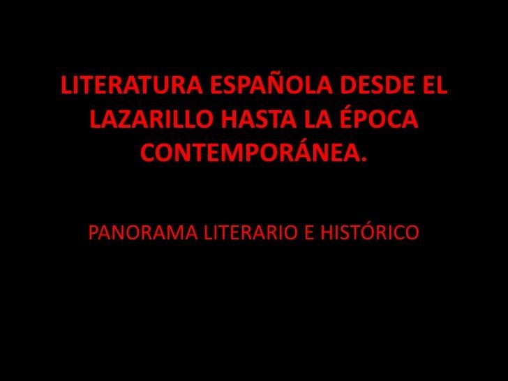 LITERATURA ESPAÑOLA DESDE EL   LAZARILLO HASTA LA ÉPOCA      CONTEMPORÁNEA.  PANORAMA LITERARIO E HISTÓRICO