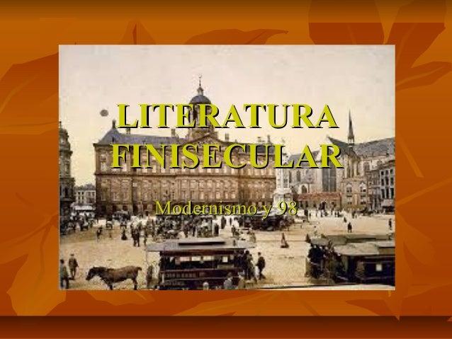 LITERATURALITERATURA FINISECULARFINISECULAR Modernismo y 98Modernismo y 98