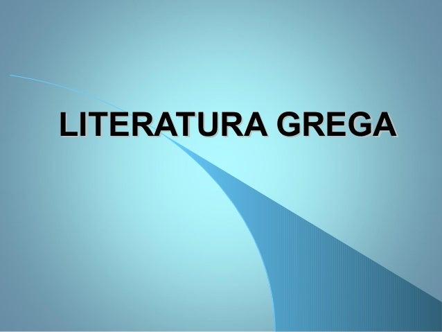 LITERATURA GREGALITERATURA GREGA