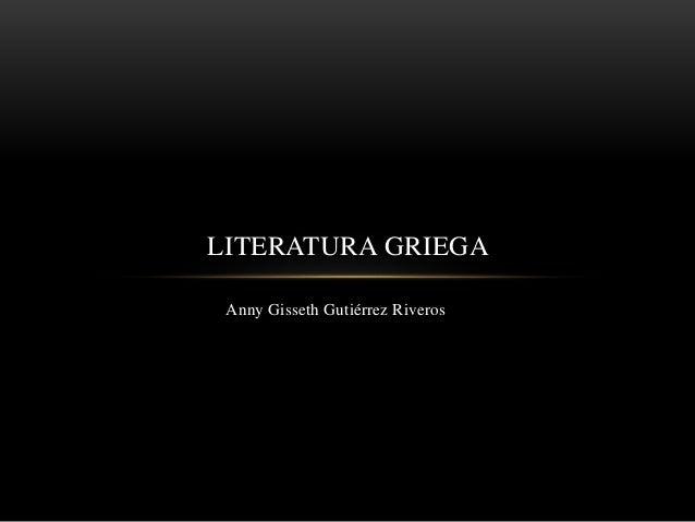 Anny Gisseth Gutiérrez Riveros LITERATURA GRIEGA