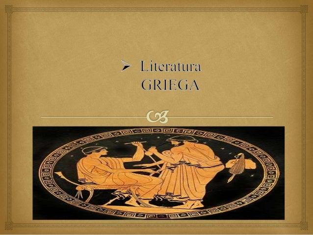   La literatura griega, es la literatura de los pueblos de lengua griega desde finales del segundo milenio a.c. el mito ...