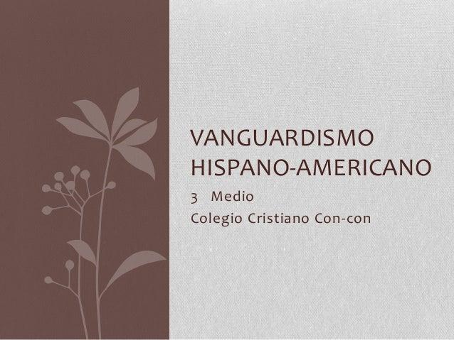 VANGUARDISMOHISPANO-AMERICANO3 MedioColegio Cristiano Con-con