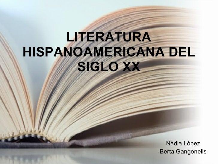 LITERATURA HISPANOAMERICANA DEL SIGLO XX Nàdia López Berta Gangonells