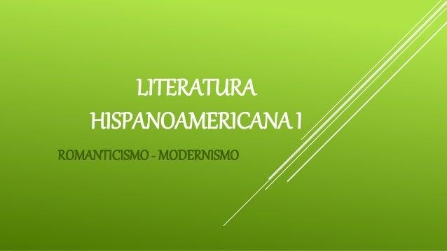 LITERATURA HISPANOAMERICANA I ROMANTICISMO - MODERNISMO