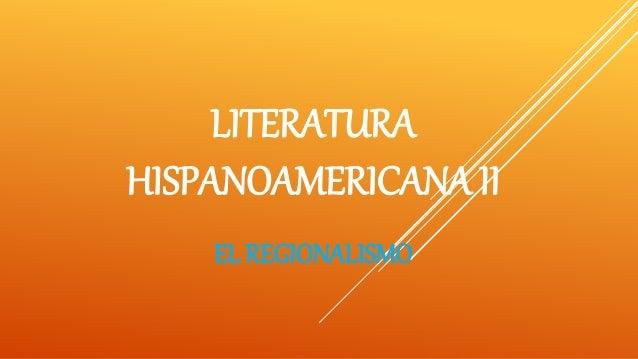 LITERATURA HISPANOAMERICANA II EL REGIONALISMO