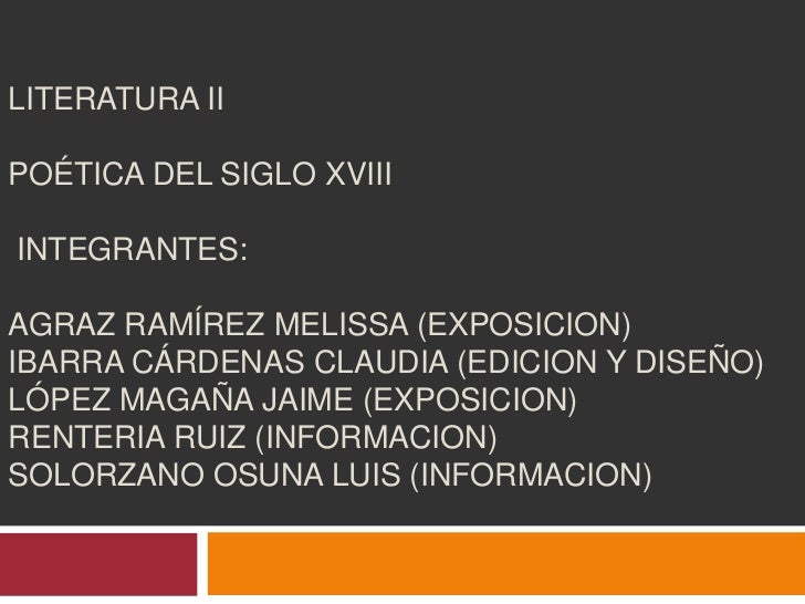Literatura IIPoética del Siglo XVIII Integrantes:Agraz Ramírez Melissa (Exposicion)Ibarra Cárdenas Claudia (Edicion y dise...