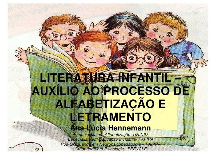 LITERATURA INFANTIL –AUXÍLIO AO PROCESSO DE    ALFABETIZAÇÃO E      LETRAMENTO        Ana Lúcia Hennemann         Especial...