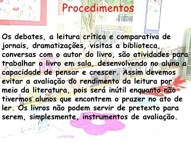 Procedimentos Os debates, a leitura crítica e comparativa de jornais, dramatizações, visitas a biblioteca, conversas com o...