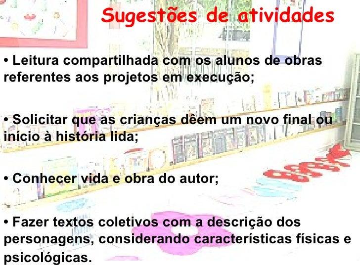Sugestões de atividades   •  Leitura compartilhada com os alunos de obras referentes aos projetos em execução; •  Solicita...