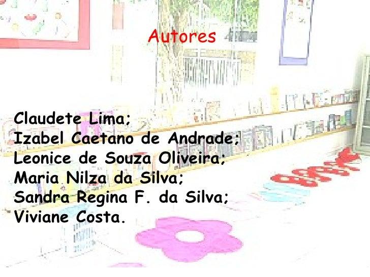 Autores Claudete Lima; Izabel Caetano de Andrade; Leonice de Souza Oliveira; Maria Nilza da Silva; Sandra Regina F. da Sil...