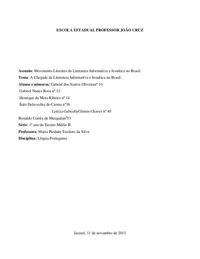 ESCOLA ESTADUAL PROFESSOR JOÃO CRUZ  Assunto: Movimento Literário da Literatura Informativa e Jesuítica no Brasil. Tema: A...