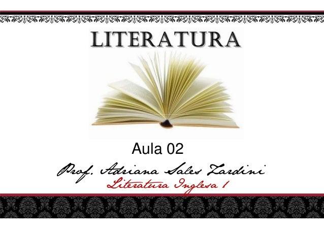 Prof. Adriana Sales Zardini Literatura Aula Prof. Adriana Sales Zardini Literatura Inglesa 1 Aula 02