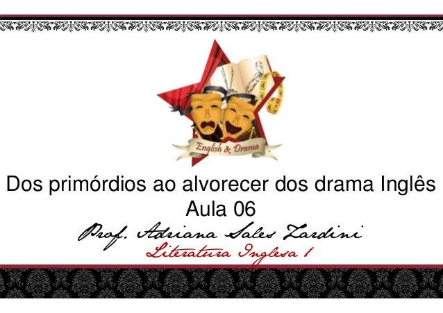 Prof. Adriana Sales Zardini Literatura Dos primórdios ao alvor Aula 06 Prof. Adriana Sales Zardini Literatura Inglesa 1 or...