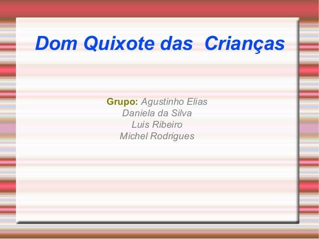 Dom Quixote das Crianças Grupo: Agustinho Elias Daniela da Silva Luis Ribeiro Michel Rodrigues