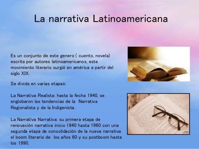 La narrativa Latinoamericana  Es un conjunto de este genero ( cuento, novela)  escrita por autores latinoamericanos, este ...