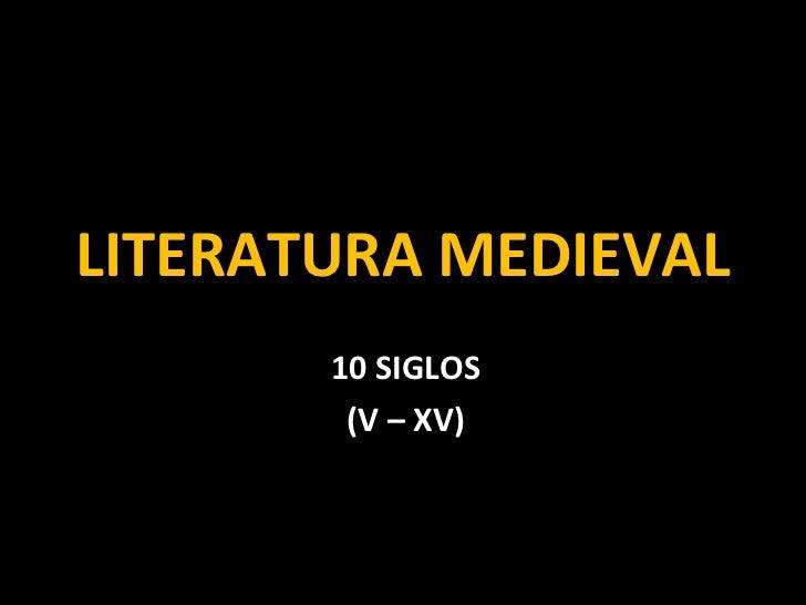 LITERATURA MEDIEVAL 10 SIGLOS (V – XV)