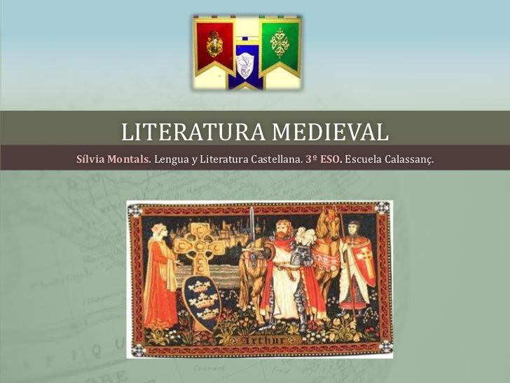 LITERATURA MEDIEVALSílvia Montals. Lengua y Literatura Castellana. 3º ESO. Escuela Calassanç.