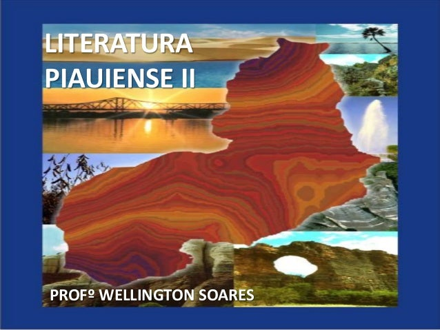 LITERATURA PIAUIENSE II PROFº WELLINGTON SOARES