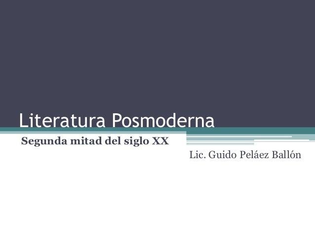 Literatura Posmoderna Segunda mitad del siglo XX Lic. Guido Peláez Ballón
