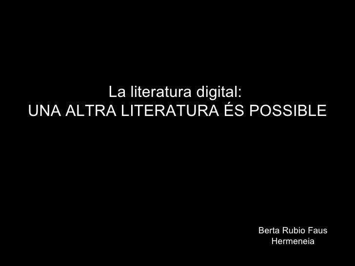 La literatura digital:  UNA ALTRA LITERATURA ÉS POSSIBLE Berta Rubio Faus Hermeneia