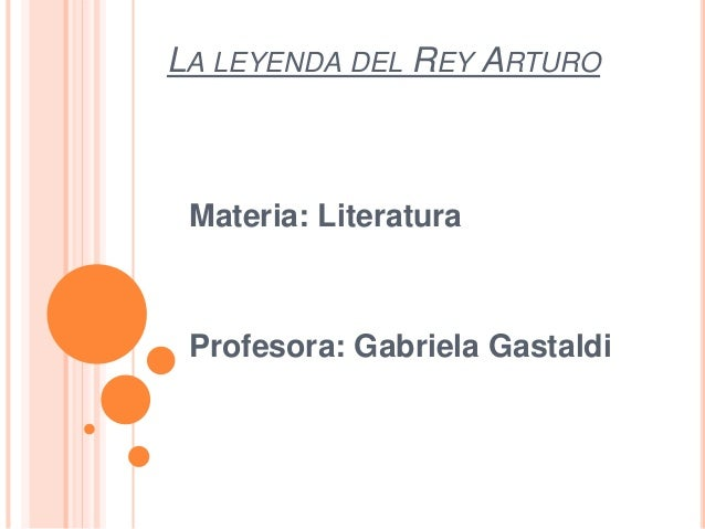 LA LEYENDA DEL REY ARTURO Materia: Literatura Profesora: Gabriela Gastaldi