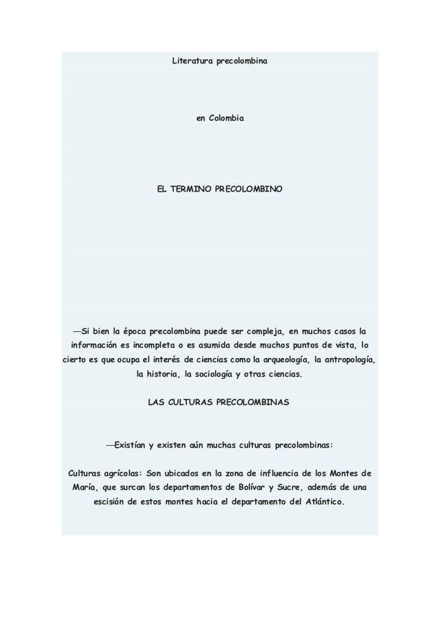 Literatura precolombina en Colombia EL TERMINO PRECOLOMBINO —Si bien la época precolombina puede ser compleja, en muchos c...