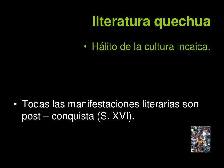 vertientes de la literatura                                quechua • Literatura oficial:   – Dirigida por el Inca y compue...