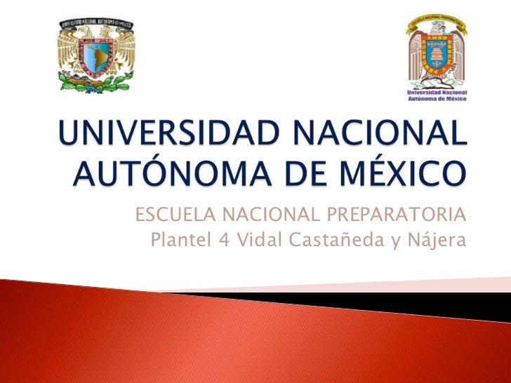 ESCUELA NACIONAL PREPARATORIA Plantel 4 Vidal Castañeda y Nájera
