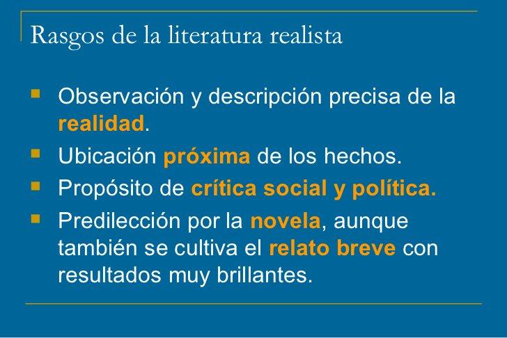 Rasgos de la literatura realista   Observación y descripción precisa de la    realidad.   Ubicación próxima de los hecho...