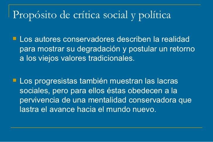 Propósito de crítica social y política   Los autores conservadores describen la realidad    para mostrar su degradación y...