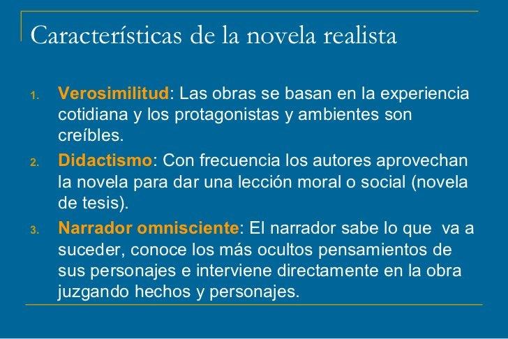 Características de la novela realista1.   Verosimilitud: Las obras se basan en la experiencia     cotidiana y los protagon...