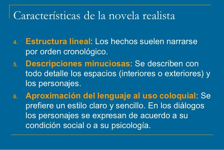 Características de la novela realista4.   Estructura lineal: Los hechos suelen narrarse     por orden cronológico.5.   Des...