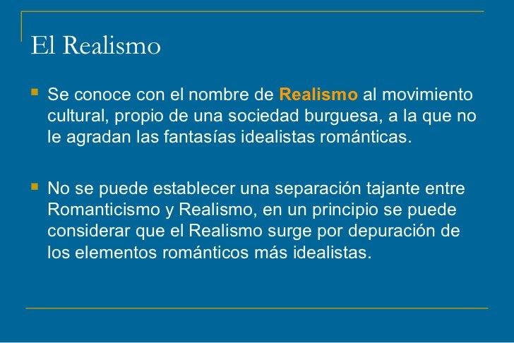 El Realismo   Se conoce con el nombre de Realismo al movimiento    cultural, propio de una sociedad burguesa, a la que no...