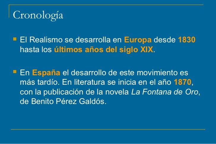 Cronología   El Realismo se desarrolla en Europa desde 1830    hasta los últimos años del siglo XIX.   En España el desa...