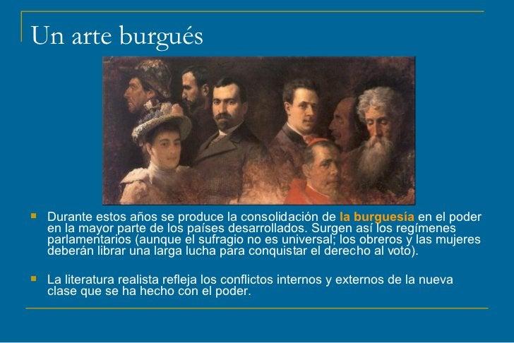 Un arte burgués   Durante estos años se produce la consolidación de la burguesía en el poder    en la mayor parte de los ...
