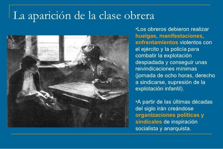 La aparición de la clase obrera                          •Los obreros debieron realizar                          huelgas, ...