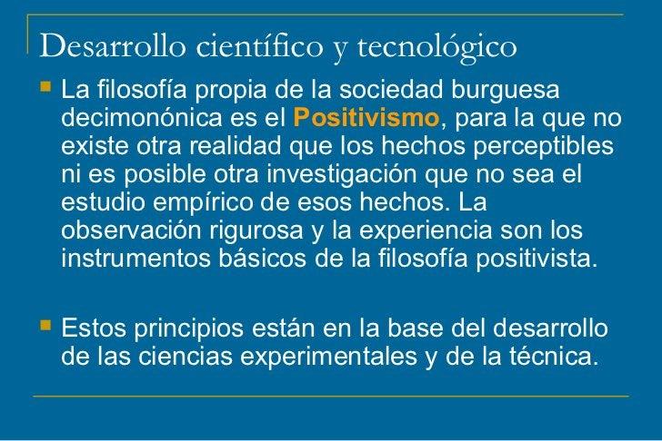 Desarrollo científico y tecnológico   La filosofía propia de la sociedad burguesa    decimonónica es el Positivismo, para...