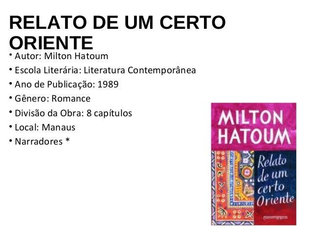 RELATO DE UM CERTO  ORIENTE • Autor: Milton Hatoum  • Escola Literária: Literatura Contemporânea  • Ano de Publicação: 198...