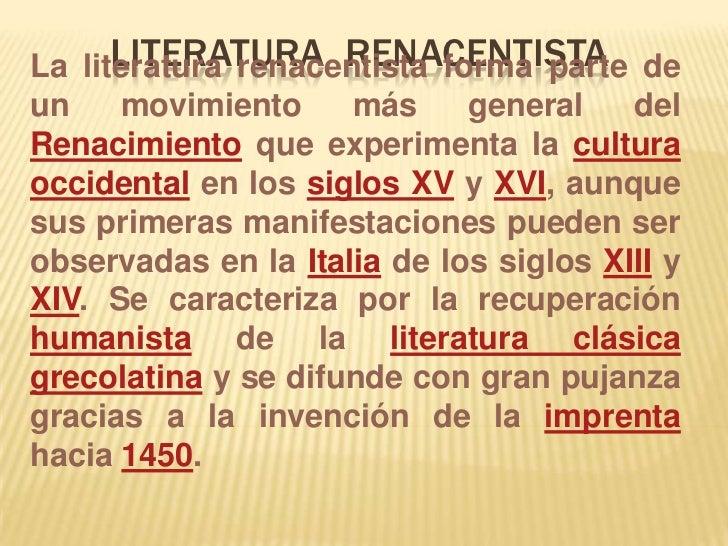 Literatura  renacentista<br />La literatura renacentista forma parte de un movimiento más general del Renacimiento que exp...