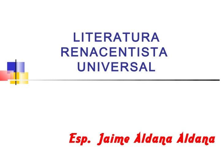 LITERATURARENACENTISTA  UNIVERSAL Esp. Jaime Aldana Aldana
