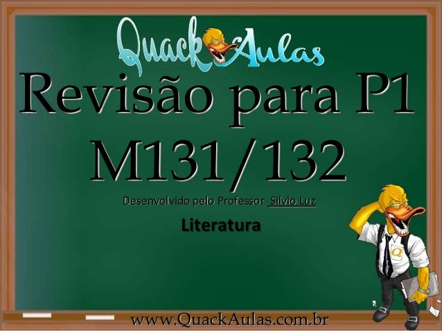Revisão para P1  M131/132   Desenvolvido pelo Professor Silvio Luz              Literatura    www.QuackAulas.com.br