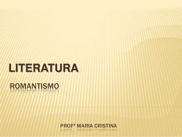 ROMANTISMO PROFª MARIA CRISTINA LITERATURA