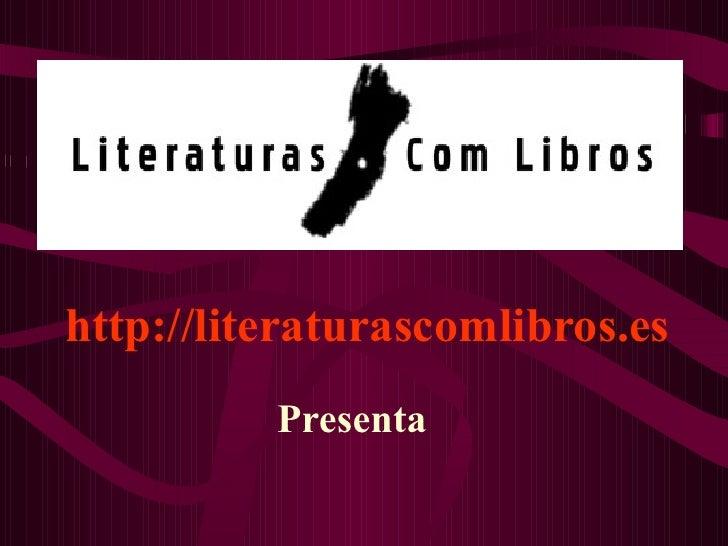 http://literaturascomlibros.es Presenta