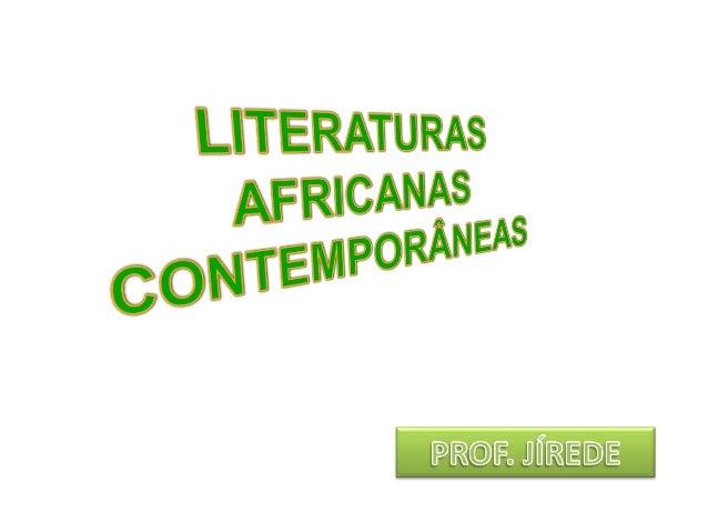 LITERATURA AFRICANA CONTEMPORÂNEALITERATURA AFRICANA CONTEMPORÂNEA A literatura africana contemporânea não tem recebido, e...