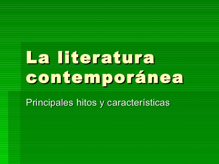 La literatura contemporánea Principales hitos y características