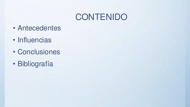 CONTENIDO • Antecedentes • Influencias • Conclusiones • Bibliografía
