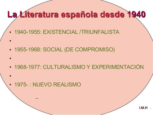 La Literatura española desde 1940La Literatura española desde 1940 ● 1940-1955: EXISTENCIAL /TRIUNFALISTA ● ● 1955-1968: S...
