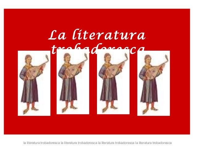 La literatura  trobadoresca  la literatura trobadoresca la literatura trobadoresca la literatura trobadoresca la literatur...