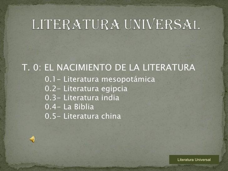 Literatura Universal T. 0: EL NACIMIENTO DE LA LITERATURA 0.1- Literatura mesopotámica 0.2- Literatura egipcia 0.3- Litera...