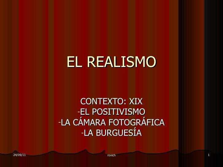 EL REALISMO <ul><li>CONTEXTO: XIX </li></ul><ul><li>EL POSITIVISMO </li></ul><ul><li>LA CÁMARA FOTOGRÁFICA </li></ul><ul><...